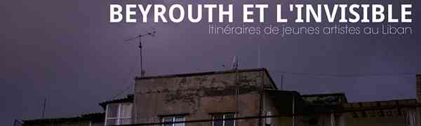 LIBAN : Beyrouth et l'invisible