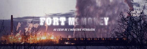 fort-mc-money-dufresne-webdoc-canada-petrole